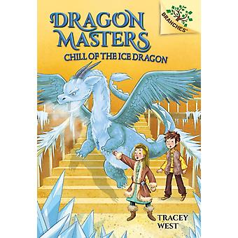 Chill of the Ice Dragon A Branches Book Dragon Masters 9 Library Edition 9 by Tracey West & Illustrated by Nina De Polonia