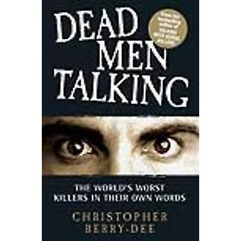 Dead Men Talking  The Worlds Worst Killers in Their Own Words by Christopher Berry Dee