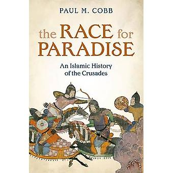 The Race for Paradise - An Islamic History of the Crusades by Paul M.