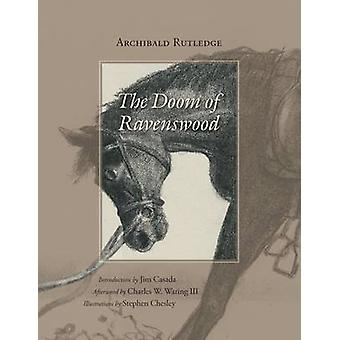 The Doom of Ravenswood by Archibald Rutledge - Jim Casada - Charles W