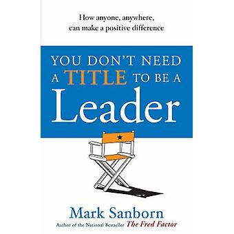 Vous n'avez pas besoin d'un titre d'être un Leader - comment n'importe qui - n'importe où - OA peut
