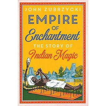 Empire of Enchantment - The Story of Indian Magic by Empire of Enchant