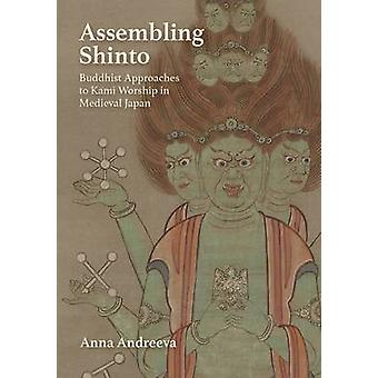 Assembling Shinto - Buddhist Approaches to Kami Worship in Medieval Ja