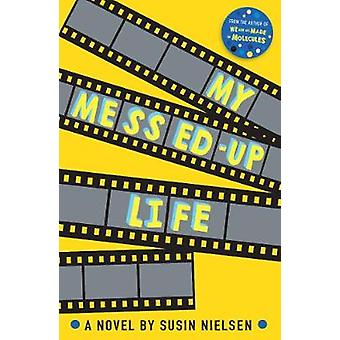 My Messed-Up Life by Susin Nielsen - 9781783445523 Book