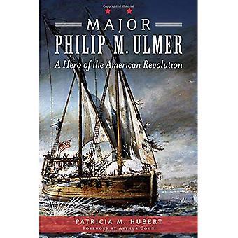 Major Philip M. Ulmer:: En hjälte av den amerikanska revolutionen (kriget och militär)