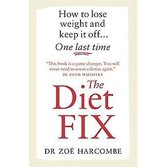 De dieet Fix: Hoe gewicht te verliezen en het weg houden... een laatste keer