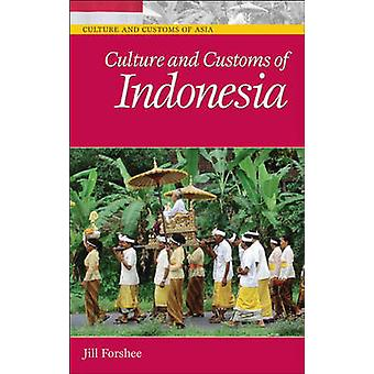 Culture and Customs of Indonesia by Jill Forshee