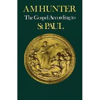 The Gospel According to St Paul by Hunter & A. M.