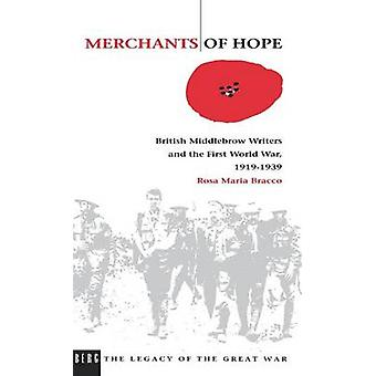 Merchants of Hope British Middlebrow Writers and the First World War 1919 1939 by Bracco & Maria