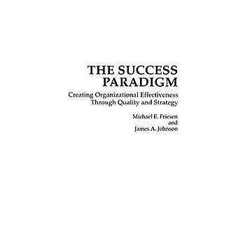 The Success Paradigm Creating Organizational Effectiveness Through Quality and Strategy by Friesen & Michael