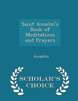 Saint Anselms Book of Meditations and Prayers  Scholars Choice Edition by Anselm