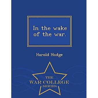 In the wake of the war.  War College Series by Hodge & Harold