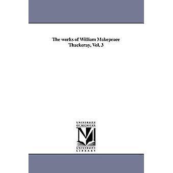 Verk av William Makepeace Thackeray Vol. 3 av Thackeray & William Makepeace