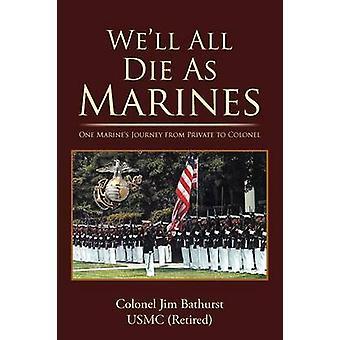 Bien todos mueren como un viaje de Marines de privado a Coronel por Bathurst Usmc retirado de Marines y coronel Jim