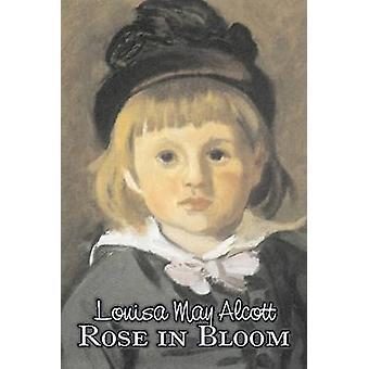 Rose i blom av Louisa kan Alcott Fiction familj klassiker av Alcott & Louisa kan