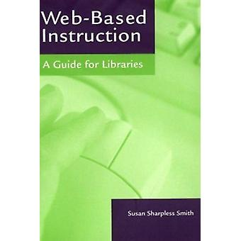 Web-based Instruction - A Guide for Libraries by Susan Sharpless Smith