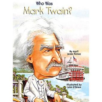 Who Was Mark Twain? by April Jones Prince - John O'Brien - 9781417628