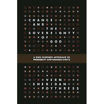 Chance and the Sovereignty of God - A God-Centered Approach to Probabi