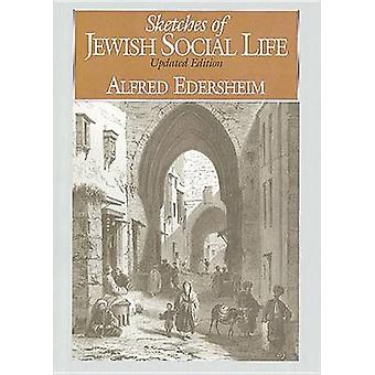 Sketches of Jewish Social Life - Updated Edition by Alfred Edersheim -