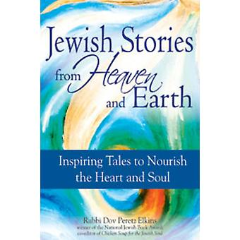 Jewish Tales from Heaven and Earth - Inspiring Tales to Nourish the He