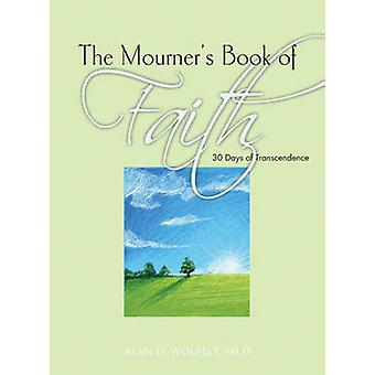 Mourner's Book of Faith - 30 Days of Transcendence by Alan D. Wolfelt