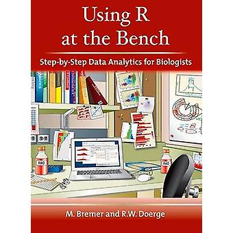 Using R at the Bench - Step-By-Step Data Analytics for Biologists by M
