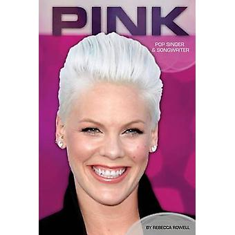 Pink - Pop Singer & Songwriter by Rebecca Rowell - 9781624032264 B