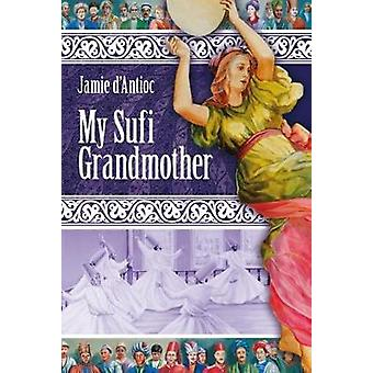 My Sufi Grandmother by Jamie D'Antioc - 9781941634127 Book