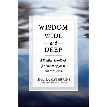 Wisdom Wide and Deep - A Practical Handbook for Mastering Jhna and Vip