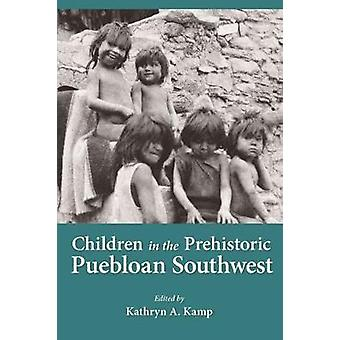 Children in the Prehistoric Puebloan Southwest by Kamp - Kathryn A. (
