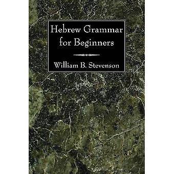 Hebrew Grammar for Beginners by William B Stevenson - 9781606081013 B