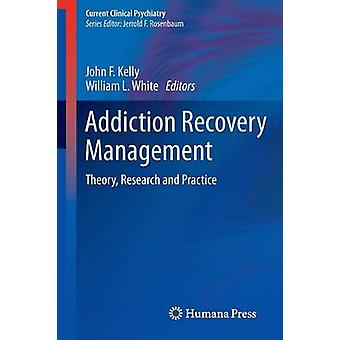 Addiction Recovery Management Theory Research and Practice by Kelly & John F.