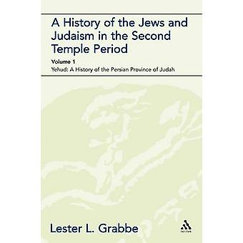 A History of the Jews and Judaism in the Second Temple Period Vol. 1 The Persian Period 539331bce by Grabbe & Lester L.