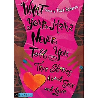 What Your Mama Never Told You: True Stories about Sex and Love