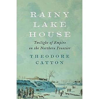 Rainy Lake House by Theodore Catton