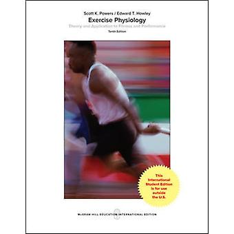 Exercise Physiology Theory and Application to Fitness and P by Powers