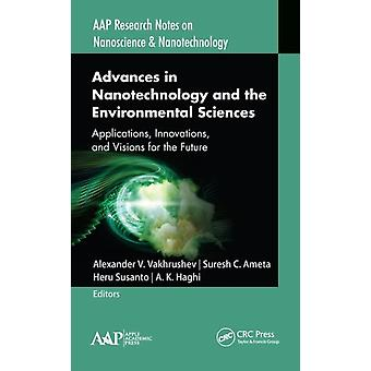 Advances in Nanotechnology and the Environmental Sciences  Applications Innovations and Visions for the Future by Vakhrushev & Alexander V.