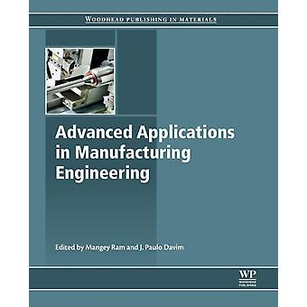 Advanced Applications in Manufacturing Engineering by Ram & Mangey