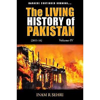 The Living History of Pakistan 2011  2016 Volume IV by Sehri & Inam R