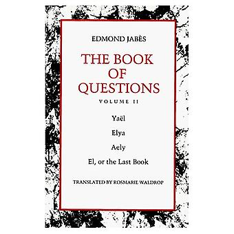 The Book of Questions: Volume II [Yael; Elya; Aely; El, or the Last Book]