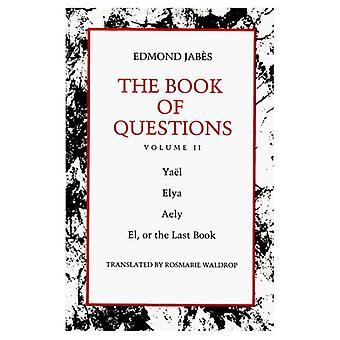 Het boek van vragen: volume II [Yael; Elya D El, of het laatste boek]
