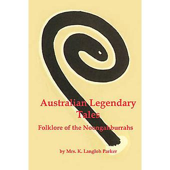 Australian Legendary Tales Folklore of the Noongaburrahs by Parker & K. Langloh