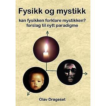 Fysikk Og Mystikk Fysikk Og Mystikk Kan Fysikken Forklare Mystikken Forslag Til Nytt Paradigme by Drageset & Olav