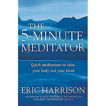 5 minuters meditatören: korta meditationer för ett balanserat liv