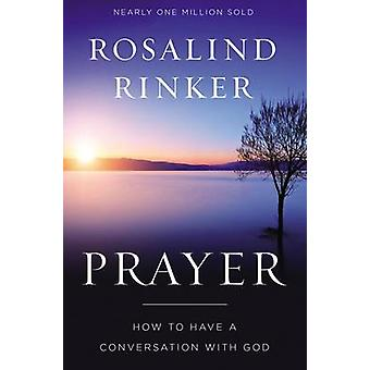 Prayer How to Have a Conversation with God by Rinker & Rosalind