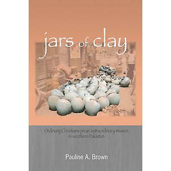 Jars of Clay Ordinary Christians on an Extraordinary Mission in Southern Pakistan by Brown & Pauline A.