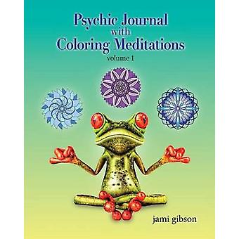 Psychic Journal with Coloring Meditations volume 1 by Gibson & Jami