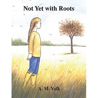 Not Yet with Roots by Volk & A. M.