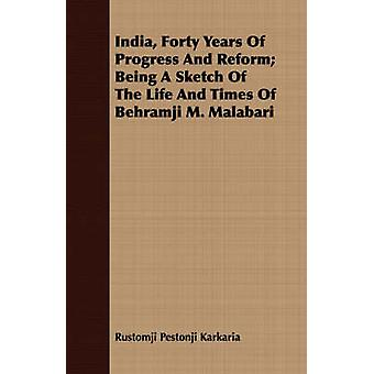 India Forty Years Of Progress And Reform Being A Sketch Of The Life And Times Of Behramji M. Malabari by Karkaria & Rustomji Pestonji