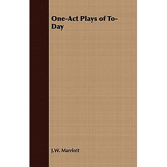OneAct Plays of ToDay by Marriott & J.W.